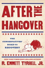 After the Hangover - The Conservatives' Road to Recovery ebook by R. Emmett Tyrrell