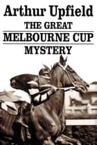 The Great Melbourne Cup Mystery ebook by Arthur W. Upfield