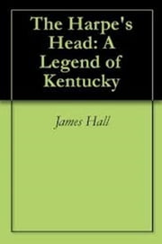 The Harpe's Head - A Legend of Kentucky ebook by James Hall