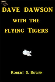 Dave Dawson with the Flying Tigers ebook by Robert Sydney Bowen