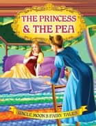 The Princess and the Pea - Uncle Moon's Fairy Tales ebook by Anuj Chawla