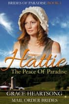 Mail Order Bride: Hattie - The Peace Of Paradise - Brides Of Paradise, #1 ebook by GRACE HEARTSONG