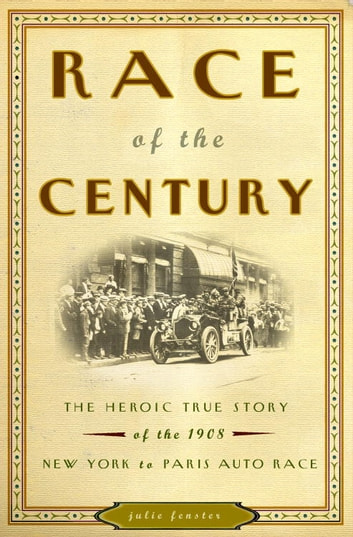 Race of the Century - The Heroic True Story of the 1908 New York to Paris Auto Race eBook by Julie M. Fenster