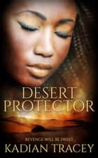 Desert Protector ebook by Kadian Tracey