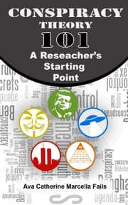 Conspiracy Theory 101: A Researcher's Starting Point ebook by Ava Fails