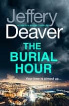 The Burial Hour - Lincoln Rhyme Book 13 ebook by Jeffery Deaver