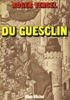 Du Guesclin ebook by Roger Vercel