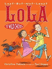 Last-But-Not-Least Lola and the Wild Chicken ebook by Christine Pakkala,Paul Hoppe