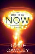 The Birth of Now ebook by Jamie Cawley