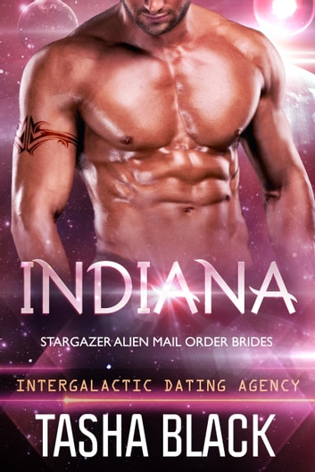 Indiana: Stargazer Alien Mail Order Brides #6 (Intergalactic Dating Agency) ebook by Tasha Black