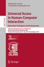 Universal Access in Human-Computer Interaction. Interaction Techniques and Environments - 10th International Conference, UAHCI 2016, Held as Part of HCI International 2016, Toronto, ON, Canada, July 17-22, 2016, Proceedings, Part II ebook by Margherita Antona, Constantine Stephanidis