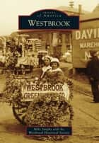 Westbrook ebook by Mike Sanphy,Westbrook Historical Society