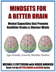 Mindsets For A Better Brain ebook by Michael C. Patterson,Roger Anunsen