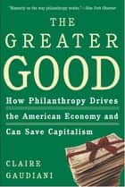 The Greater Good ebook by Claire Gaudiani, Ph.D.