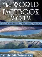 CIA World Factbook 2012: Complete Unabridged Edition. Detailed Country Maps and other information (Mobi Reference) ebook by Central Intelligence Agency