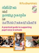 Children And Young People As Action Researchers: A Practical Guide To Supporting Pupil Voice In Schools ebook by Rita Cheminais, Graham Topping