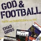 God and Football - Faith and Fanaticism in the Southeastern Conference audiobook by Chad Gibbs, Chad Gibbs