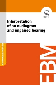 Interpretation of an Audiogram and Impaired Hearing ebook by Sics Editore