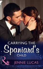 Carrying The Spaniard's Child (Mills & Boon Modern) (Secret Heirs of Billionaires, Book 10) ekitaplar by Jennie Lucas