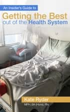 An Insider's Guide To Getting The Best Out Of The Health System ebook by Kate Ryder