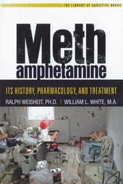 Methamphetamine - Its History, Pharmacology and Treatment ebook by Ralph Weisheit, Ph.D.,Whilliam L. White, M.A.