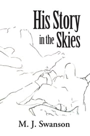 His Story in the Skies ebook by M. J. Swanson