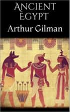 Ancient Egypt eBook by Arthur Gilman