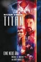 Star Trek - Titan 1: Eine neue Ära ebook by Michael A. Martin,Andy Mangels,Stephanie Pannen
