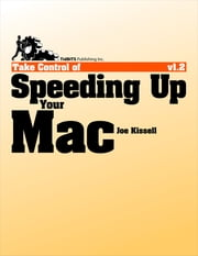 Take Control of Speeding Up Your Mac ebook by Joe Kissell