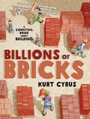 Billions of Bricks - A Counting Book About Building eBook by Kurt Cyrus, Kurt Cyrus