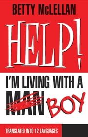 HELP! I'm Living with a (Man) Boy ebook by Betty McLellan