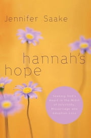 Hannah's Hope - Seeking God's Heart in the Midst of Infertility, Miscarriage, and Adoption Loss ebook by Jennifer Saake