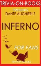 Inferno: A Novel by Dan Brown (Trivia-On-Books) ebook by Trivion Books
