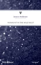 Manhunt In The Wild West ebook by Jessica Andersen