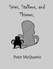 Spies, stalkers and thieves ebook by Peter McQuarrie