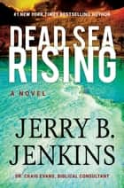 Dead Sea Rising - A Novel eBook by Jerry B. Jenkins