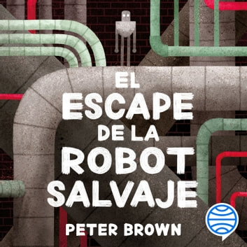 El escape de la robot salvaje audiobook by Peter Brown