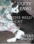 Dirty Paws-The Wild Cat ebook by Vera Soroka