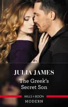 The Greek's Secret Son ebook by Julia James
