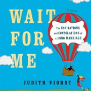Wait for Me - And Other Poems About the Irritations and Consolations of a Long Marriage ebook by Judith Viorst