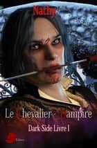 Dark-Side, le Chevalier-Vampire, Livre 1 ebook by Nathy