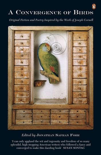 A Convergence of Birds - Original Fiction and Poetry Inspired by the Work of Joseph Cornell eBook by