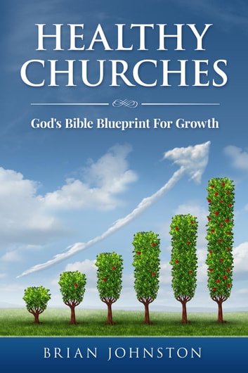 Healthy churches gods bible blueprint for growth ebook by brian healthy churches gods bible blueprint for growth ebook by brian johnston malvernweather Gallery