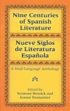 Nine Centuries of Spanish Literature (Dual-Language) ebook by Seymour Resnick, Jeanne Pasmantier
