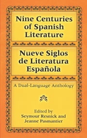 Nine Centuries of Spanish Literature (Dual-Language) ebook by Seymour Resnick,Jeanne Pasmantier