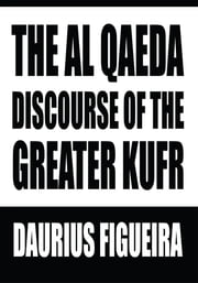 THE AL QAEDA DISCOURSE OF THE GREATER KUFR ebook by Daurius Figueira