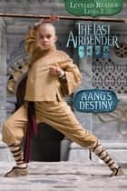 Aang's Destiny (The Last Airbender Movie) ebook by Nickelodeon Publishing
