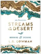 Streams in the Desert Morning and Evening - 365 Devotions ebook by L. B. E. Cowman