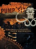 Pump Six and Other Stories ebook by Paolo Bacigalupi