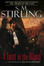 A Taint in the Blood - A Novel of the Shadowspawn ebook by S. M. Stirling